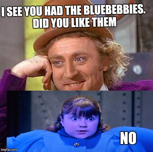 Creepy Condescending Wonka Meme | I SEE YOU HAD THE BLUEBEBBIES. DID YOU LIKE THEM NO | image tagged in memes,creepy condescending wonka | made w/ Imgflip meme maker