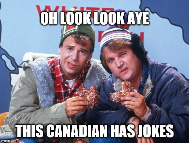 OH LOOK LOOK AYE THIS CANADIAN HAS JOKES | made w/ Imgflip meme maker