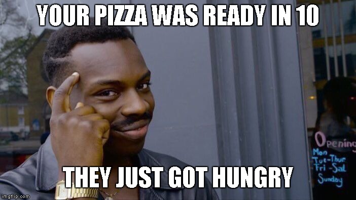 Roll Safe Think About It Meme | YOUR PIZZA WAS READY IN 10 THEY JUST GOT HUNGRY | image tagged in memes,roll safe think about it | made w/ Imgflip meme maker