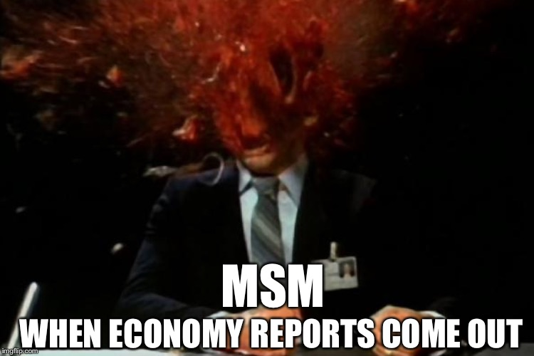 MSM WHEN ECONOMY REPORTS COME OUT | made w/ Imgflip meme maker