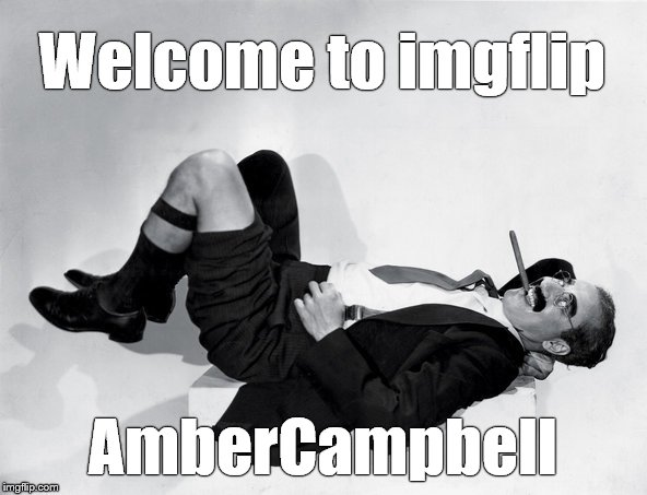 recumbent Groucho | Welcome to imgflip AmberCampbell | image tagged in recumbent groucho | made w/ Imgflip meme maker