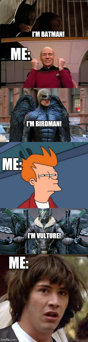 What can I say...? I was 12 when that first Batman came out. | I'M BATMAN! ME: I'M BIRDMAN! ME: I'M VULTURE! ME: | image tagged in memes,batman birdman vulture,michael keaton,happy picard,futurama fry,conspiracy keanu | made w/ Imgflip meme maker
