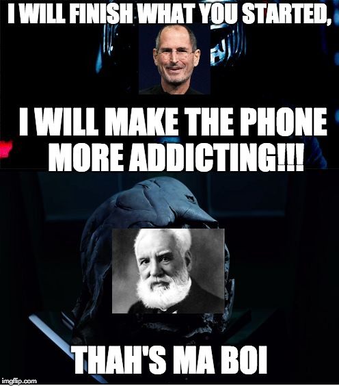 I will make the Phone more addicting. | I WILL FINISH WHAT YOU STARTED, I WILL MAKE THE PHONE MORE ADDICTING!!! THAH'S MA BOI | image tagged in i will finish what you started - star wars force awakens,phone,addicted,boi | made w/ Imgflip meme maker