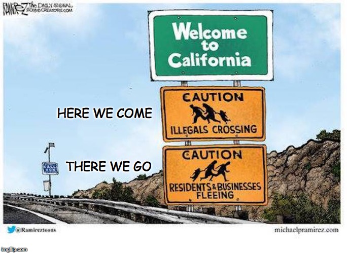 Welcome To California | HERE WE COME THERE WE GO | image tagged in california,illegal immigration,refugees | made w/ Imgflip meme maker
