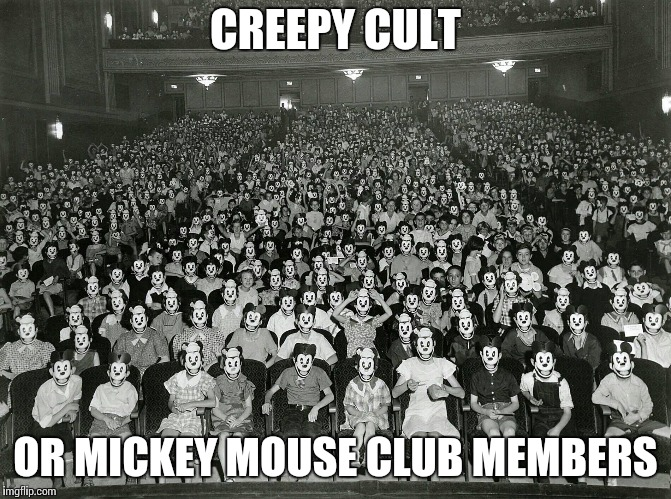 I say both | CREEPY CULT OR MICKEY MOUSE CLUB MEMBERS | image tagged in mickey mouse club,cult,pipe_picasso | made w/ Imgflip meme maker