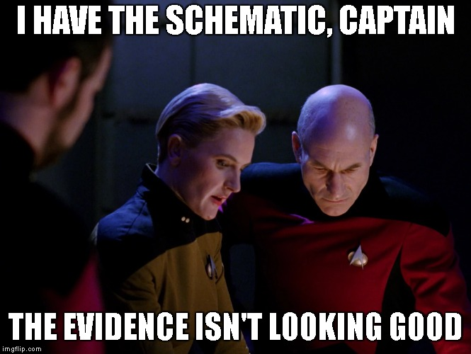 I HAVE THE SCHEMATIC, CAPTAIN THE EVIDENCE ISN'T LOOKING GOOD | made w/ Imgflip meme maker