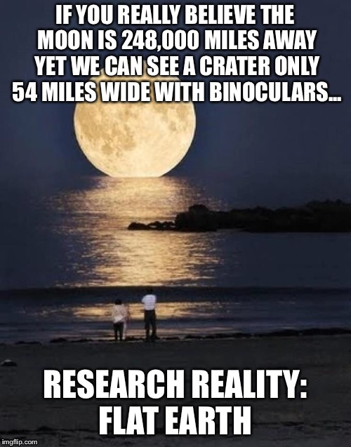 Tycho Crater: more evidence of our Local Moon | IF YOU REALLY BELIEVE THE MOON IS 248,000 MILES AWAY YET WE CAN SEE A CRATER ONLY 54 MILES WIDE WITH BINOCULARS... RESEARCH REALITY: FLAT EA | image tagged in flatearth,tychocrater,impossibleglobe,heliohoax,localmoon | made w/ Imgflip meme maker