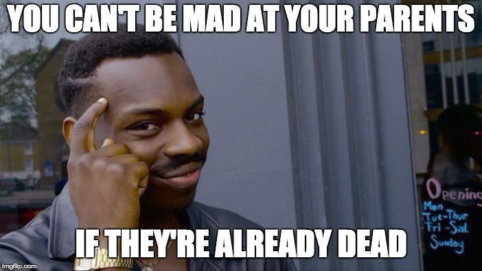 Roll Safe Think About It Meme | YOU CAN'T BE MAD AT YOUR PARENTS IF THEY'RE ALREADY DEAD | image tagged in memes,roll safe think about it | made w/ Imgflip meme maker