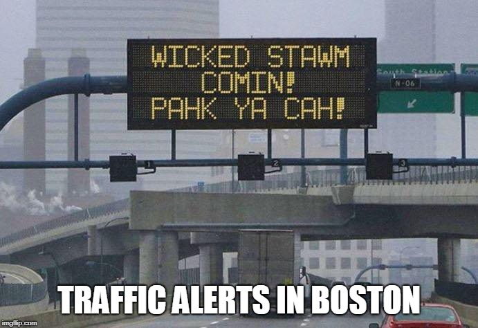 Stawm a tha Centry! | TRAFFIC ALERTS IN BOSTON | image tagged in memes,boston,traffic,highway | made w/ Imgflip meme maker