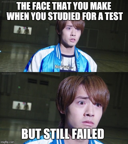 The face of disappointment  | THE FACE THAT YOU MAKE WHEN YOU STUDIED FOR A TEST BUT STILL FAILED | image tagged in memes,test,kamen rider,meme,funny memes,funny meme | made w/ Imgflip meme maker