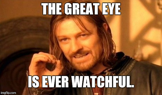 One Does Not Simply Meme | THE GREAT EYE IS EVER WATCHFUL. | image tagged in memes,one does not simply | made w/ Imgflip meme maker