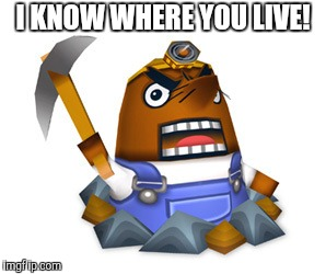 Resetti | I KNOW WHERE YOU LIVE! | image tagged in resetti | made w/ Imgflip meme maker