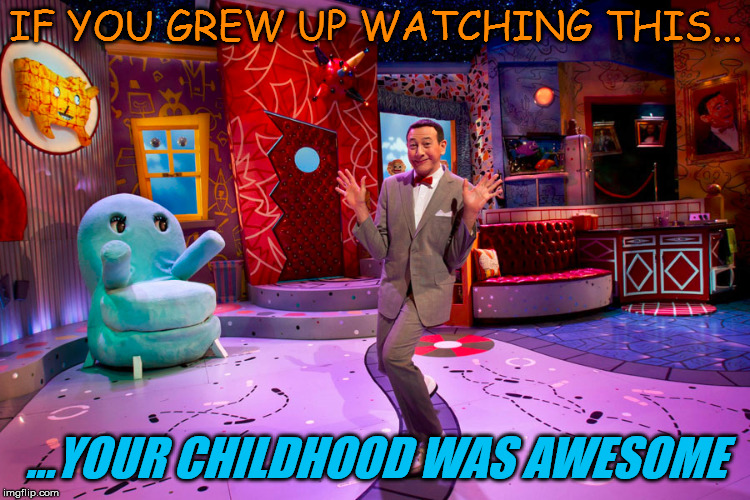 Awesome | IF YOU GREW UP WATCHING THIS... ...YOUR CHILDHOOD WAS AWESOME | image tagged in peewee,meme | made w/ Imgflip meme maker