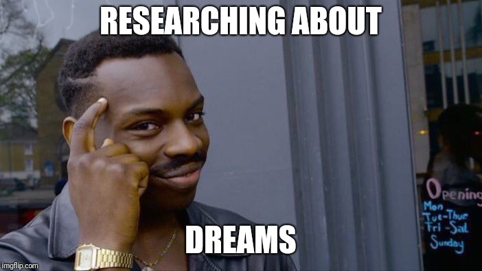 Roll Safe Think About It Meme | RESEARCHING ABOUT DREAMS | image tagged in memes,roll safe think about it | made w/ Imgflip meme maker