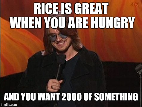 Mitch Hedberg | RICE IS GREAT WHEN YOU ARE HUNGRY AND YOU WANT 2000 OF SOMETHING | image tagged in mitch hedberg,funny memes,memes | made w/ Imgflip meme maker
