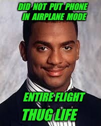 Out of here for a few weeks! Take care you guys! | DID  NOT  PUT  PHONE  IN  AIRPLANE  MODE ENTIRE FLIGHT THUG LIFE | image tagged in thug life,flight,travel,canada | made w/ Imgflip meme maker