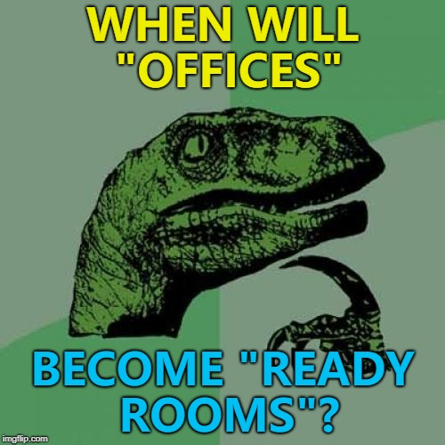 "Perhaps Captain Picard will be first... :) | WHEN WILL ""OFFICES"" BECOME ""READY ROOMS""? 
