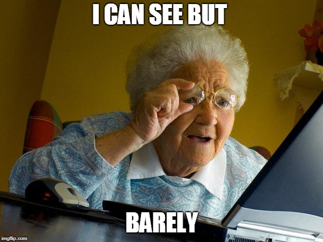 Grandma Finds The Internet Meme | I CAN SEE BUT BARELY | image tagged in memes,grandma finds the internet | made w/ Imgflip meme maker