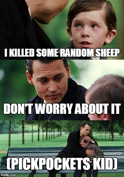 Finding Neverland Meme | I KILLED SOME RANDOM SHEEP DON'T WORRY ABOUT IT (PICKPOCKETS KID) | image tagged in memes,finding neverland | made w/ Imgflip meme maker