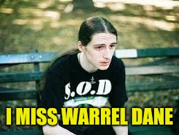 I MISS WARREL DANE | made w/ Imgflip meme maker