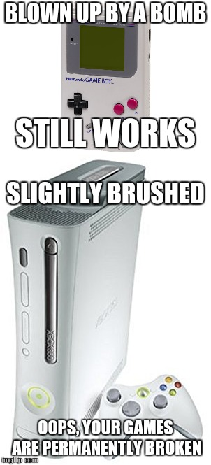 BLOWN UP BY A BOMB OOPS, YOUR GAMES ARE PERMANENTLY BROKEN STILL WORKS SLIGHTLY BRUSHED | image tagged in video games,gameboy,xbox,nintendo,microsoft | made w/ Imgflip meme maker