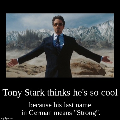 "Tony Stark Strong | Tony Stark thinks he's so cool | because his last name in German means ""Strong"". 