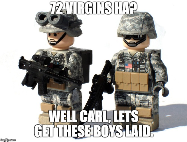 pew pew | 72 VIRGINS HA? WELL CARL, LETS GET THESE BOYS LAID. | image tagged in 72 virgins | made w/ Imgflip meme maker