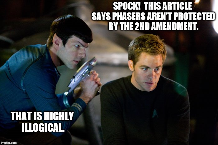 SPOCK!  THIS ARTICLE SAYS PHASERS AREN'T PROTECTED BY THE 2ND AMENDMENT. THAT IS HIGHLY ILLOGICAL. | image tagged in spock and kirk | made w/ Imgflip meme maker