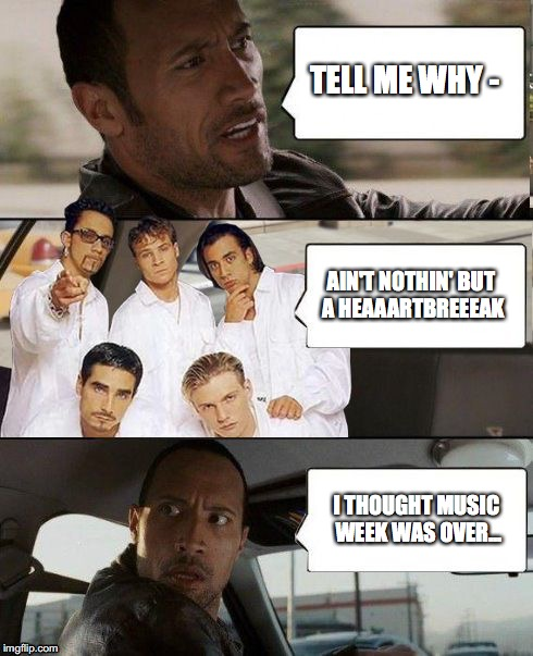 The Rock driving Backstreet Boys | TELL ME WHY - AIN'T NOTHIN' BUT A HEAAARTBREEEAK I THOUGHT MUSIC WEEK WAS OVER... | image tagged in the rock driving backstreet boys,memes,funny,music,music week,the rock driving | made w/ Imgflip meme maker
