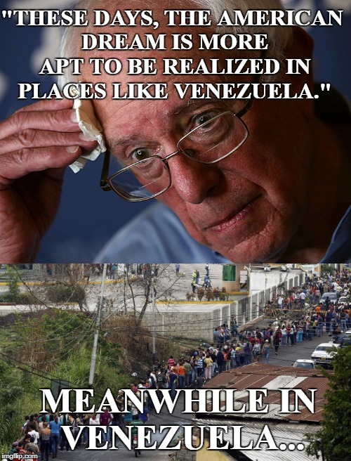 "Socialism: Because Breadlines Bring Everyone Closer Together...  | ""THESE DAYS, THE AMERICAN DREAM IS MORE APT TO BE REALIZED IN PLACES LIKE VENEZUELA."" MEANWHILE IN VENEZUELA... 