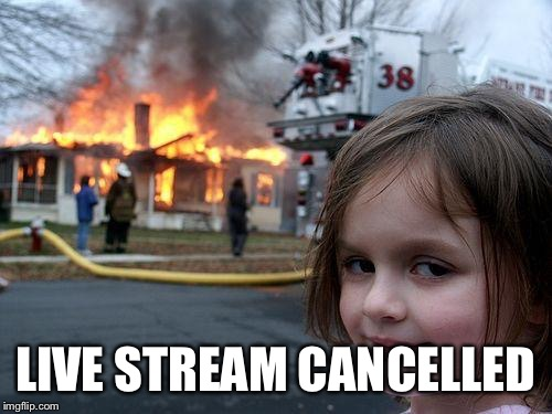 Disaster Girl Meme | LIVE STREAM CANCELLED | image tagged in memes,disaster girl | made w/ Imgflip meme maker