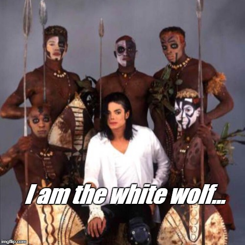 The real white wolf | I am the white wolf... | image tagged in michael jackson,white,wolf,marvel,black,black panther | made w/ Imgflip meme maker