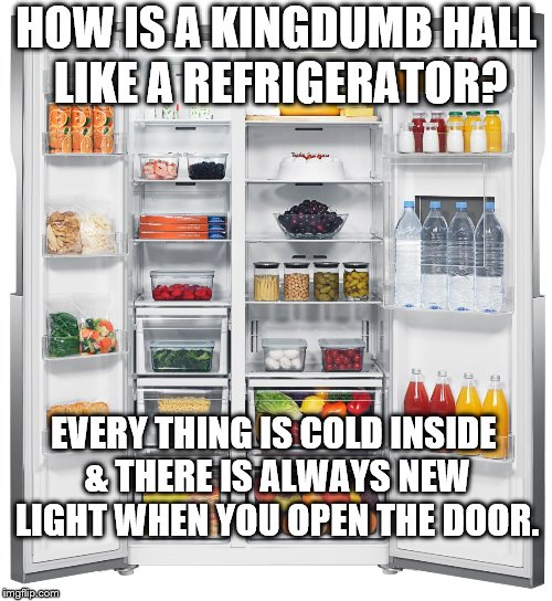 JWBS | HOW IS A KINGDUMB HALL LIKE A REFRIGERATOR? EVERY THING IS COLD INSIDE & THERE IS ALWAYS NEW LIGHT WHEN YOU OPEN THE DOOR. | image tagged in jwbs,exjehovah's witnesses,jehovah's witness,god,religion,religions | made w/ Imgflip meme maker