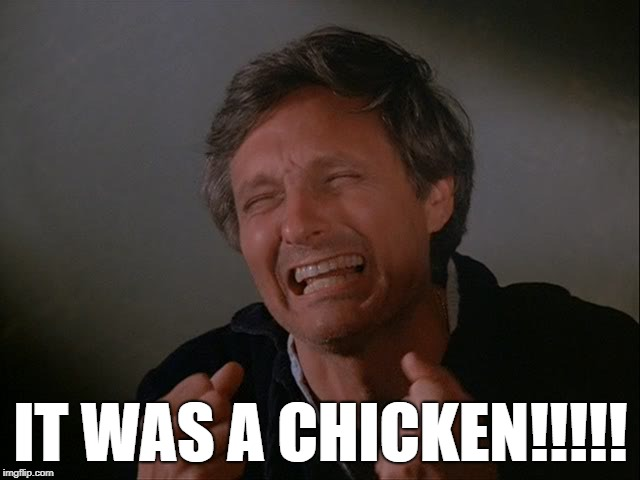 Hawkeye realizes it was a chicken. | IT WAS A CHICKEN!!!!! | image tagged in hawkeye | made w/ Imgflip meme maker