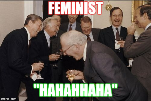 "Laughing Men In Suits Meme | FEMINIST ""HAHAHHAHA"" 