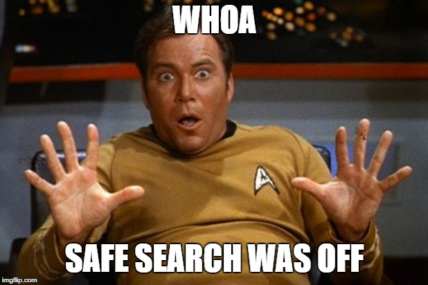 shatner | WHOA SAFE SEARCH WAS OFF | image tagged in shatner | made w/ Imgflip meme maker