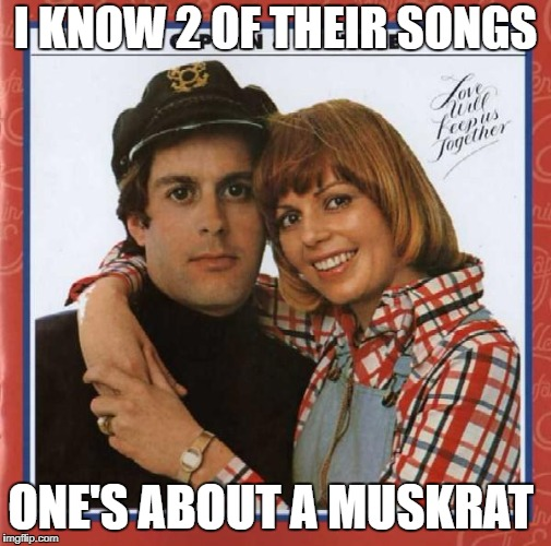 I KNOW 2 OF THEIR SONGS ONE'S ABOUT A MUSKRAT | made w/ Imgflip meme maker