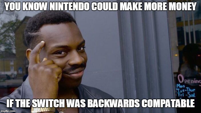 Roll Safe Think About It Meme | YOU KNOW NINTENDO COULD MAKE MORE MONEY IF THE SWITCH WAS BACKWARDS COMPATABLE | image tagged in memes,roll safe think about it | made w/ Imgflip meme maker