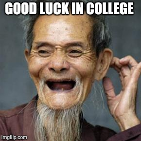 GOOD LUCK IN COLLEGE | made w/ Imgflip meme maker