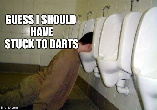 GUESS I SHOULD HAVE STUCK TO DARTS | made w/ Imgflip meme maker