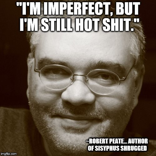 Author | ~ROBERT PEATE... AUTHOR OF SISYPHUS SHRUGGED | image tagged in quote | made w/ Imgflip meme maker