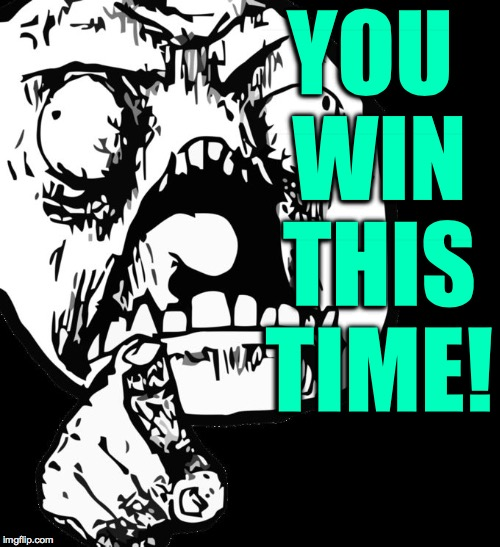 YOU WIN THIS TIME! | made w/ Imgflip meme maker