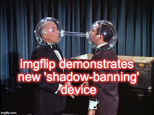 imgflip demonstrates new 'shadow-banning' device | image tagged in get smart,shadow,banned | made w/ Imgflip meme maker