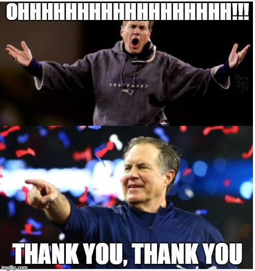 Bill preforming opera  | OHHHHHHHHHHHHHHHHHH!!! THANK YOU, THANK YOU | image tagged in bill belichick | made w/ Imgflip meme maker