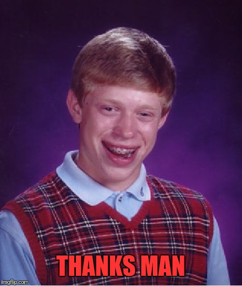 Bad Luck Brian Meme | THANKS MAN | image tagged in memes,bad luck brian | made w/ Imgflip meme maker