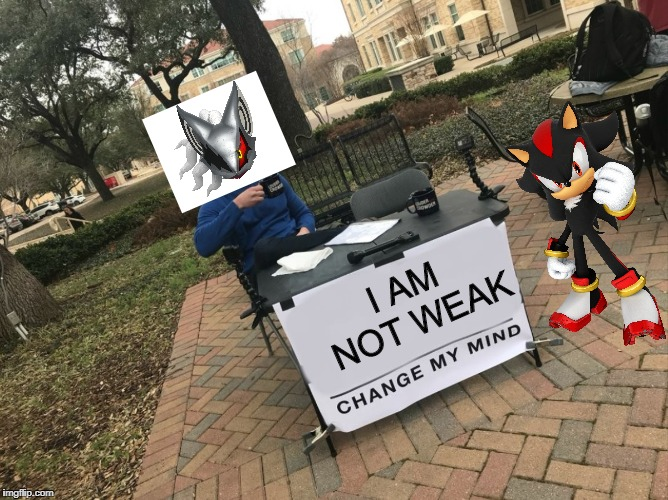 Infinite is Petty. | I AM NOT WEAK | image tagged in change my mind,sonic forces | made w/ Imgflip meme maker