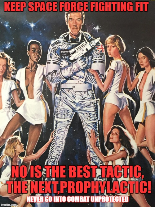 Space Force | KEEP SPACE FORCE FIGHTING FIT NO IS THE BEST TACTIC, THE NEXT,PROPHYLACTIC! NEVER GO INTO COMBAT UNPROTECTED | image tagged in space force,fighting fit,space combat,anti-vd,space marines,propaganda posters | made w/ Imgflip meme maker