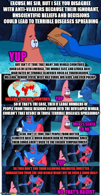 EXCUSE ME SIR, BUT I SEE YOU DISAGREE WITH ANTI-VAXXERS BECAUSE THEIR IGNORANT, UNSCIENTIFIC BELIEFS AND DECISIONS COULD LEAD TO TERRIBLE DI | image tagged in patrick star,refugees,illegal immigration | made w/ Imgflip meme maker