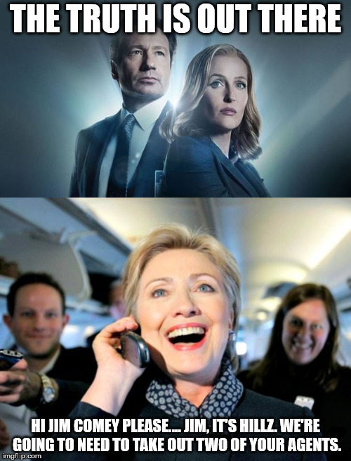 Mulder and Scully are getting a little too close! | THE TRUTH IS OUT THERE HI JIM COMEY PLEASE.... JIM, IT'S HILLZ. WE'RE GOING TO NEED TO TAKE OUT TWO OF YOUR AGENTS. | image tagged in xfiles,mulder,scully,hillary clinton | made w/ Imgflip meme maker