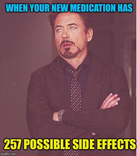 A lot of bullets to dodge. | WHEN YOUR NEW MEDICATION HAS 257 POSSIBLE SIDE EFFECTS | image tagged in memes,face you make robert downey jr,side effects,funny | made w/ Imgflip meme maker